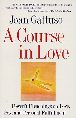 A Course in Love: A Self-Discovery Guide for Finding Your Soulmate  by  Joan M. Gattuso