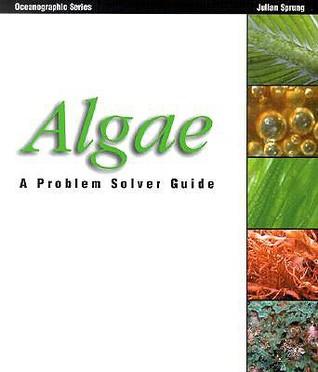 Algae: A Problem Solver Guide  by  Julian Sprung