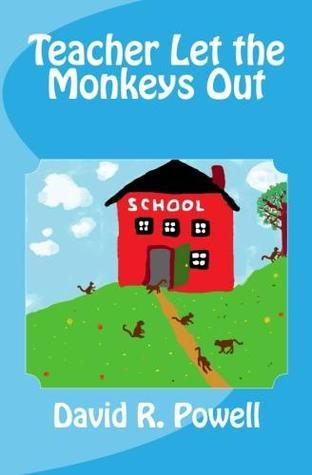 Teacher Let the Monkeys Out  by  David R.  Powell