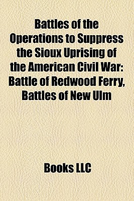 Battles Of The Operations To Suppress The Sioux Uprising Of The American Civil War  by  Books LLC
