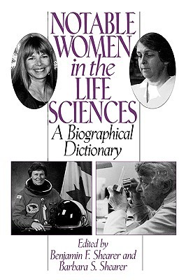 Notable Women in the Life Sciences: A Biographical Dictionary  by  Benjamin F. Shearer