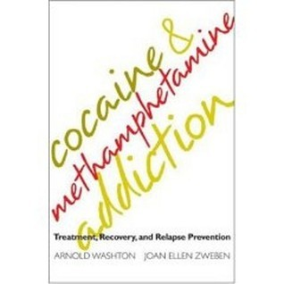 Cocaine and Methamphetamine Addiction: Treatment, Recovery, and Relapse Prevention Arnold Washton