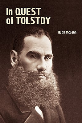 In Quest of Tolstoy (Studies in Russian and Slavic Literatures, Cultures, and History) Hugh McLean