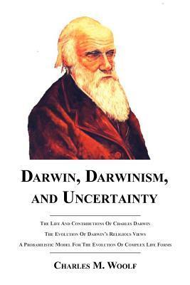Darwin, Darwinism, and Uncertainty  by  Charles M. Woolf