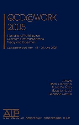 QCD@Work 2005: International Workshop on Quantum Chromodynamics: Theory and Experiment Colangelo
