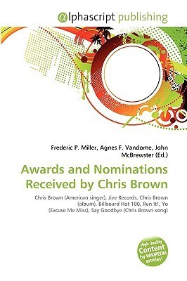Awards and Nominations Received Chris Brown by Frederic P.  Miller