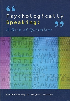 Psychologically Speaking: A Book of Quotations  by  Kevin J. Connolly