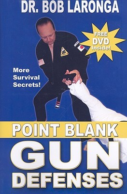 Point Blank Gun Defenses: More Survival Secrets [With DVD]  by  Bob Laronga