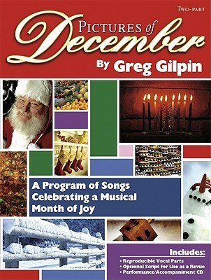 Pictures of December: A Program of Songs Celebrating a Musical Month of Joy  by  Greg Gilpin