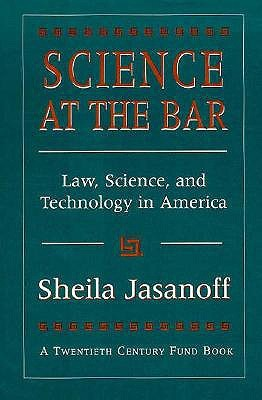Science at the Bar: Science and Technology in American Law  by  Sheila Jasanoff