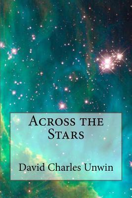 Across the Stars  by  David Charles Unwin
