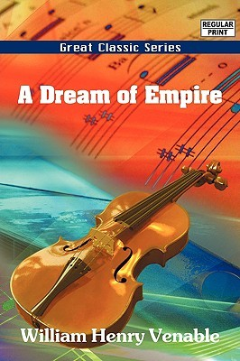 A Dream of Empire William Henry Venable