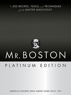 Mr. Boston Platinum Edition: 1,500 Recipes, Tools, and Techniques for the Master Mixologist  by  Anthony Giglio