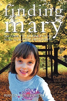 Finding Mary: One Familys Journey on the Road to Autism Recovery  by  Robertson Randy Robertson