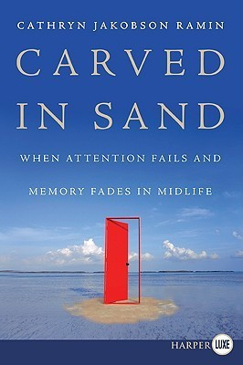 Carved in Sand LP: When Attention Fails and Memory Fades in Midlife  by  Cathryn Jakobson Ramin