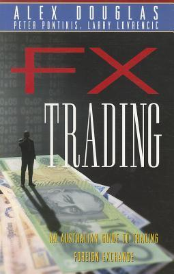 FX Trading: An Australian Guide to Trading Foreign Exchange  by  Alex Douglas