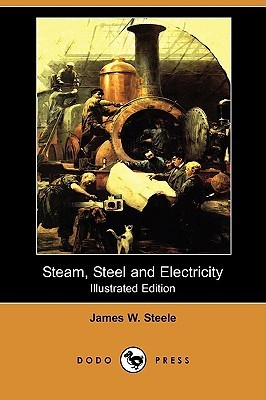 Steam, Steel, and Electricity James W. Steele