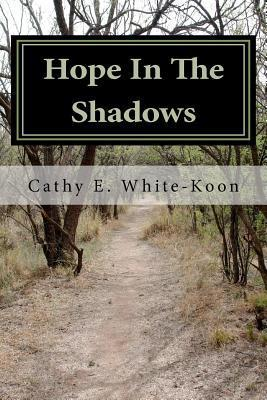 Hope in the Shadows: The Adversity of Breast Cancer, the Power of Love  by  Cathy E. White-Koon