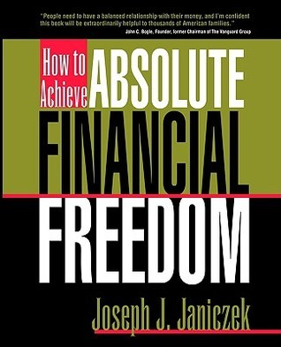 How to Achieve Absolute Financial Freedom Joseph J. Janiczek