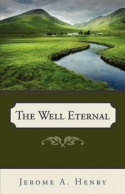 The Well Eternal Jerome A. Henry