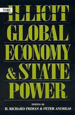 The Illicit Global Economy and State Power  by  H. Richard Andreas,  Peter Friman