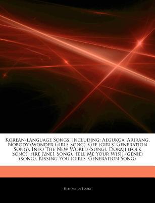 Articles on Korean-Language Songs, Including: Aegukga, Arirang, Nobody (Wonder Girls Song), Gee (Girls Generation Song), Into the New World (Song), D Hephaestus Books