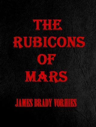 The Rubicons of Mars James Brady Vorhies