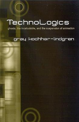 Technologics: Ghosts, the Incalculable, and the Suspension of Animation Gray Kochhar-Lindgren