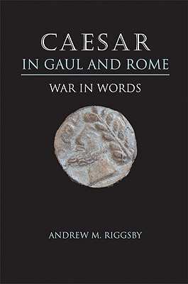 Caesar in Gaul and Rome: War in Words Andrew M. Riggsby