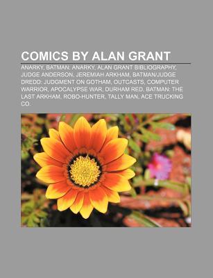 Comics  by  Alan Grant: Anarky, Batman: Anarky, Alan Grant Bibliography, Judge Anderson, Jeremiah Arkham, Batman-Judge Dredd: Judgment on Goth by Source Wikipedia