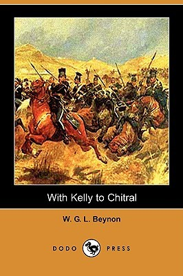 With Kelly to Chitral  by  W. G. L. Beynon