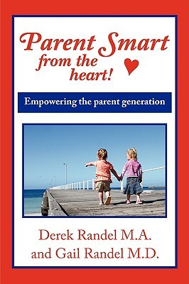 Parent Smart from the Heart: Empowering the Parent Generation  by  Derek Randel M. A.