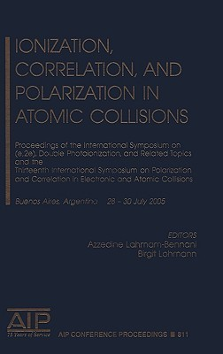 Ionization, Correlation, and Polarization in Atomic Collisions: Proceedings of the International Symposium on (e,2e), Double Photoionization, and Related Topics and the Thirteenth International Symposium on Polarization and Correlation in Electronic an... Azzedine Lahmam-Bennani
