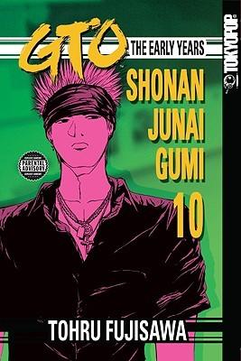GTO: The Early Years -- Shonan Junai Gumi Volume 10 Tōru Fujisawa