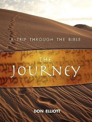 The Journey: A Trip Through the Bible  by  Don  Elliott