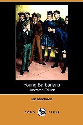 Young Barbarians (Illustrated Edition) Ian Maclaren