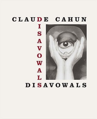 Disavowals: Or Cancelled Confessions  by  Claude Cahun