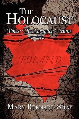The Holocaust: Poles: The Forgotten Victims Mary  Bernard Shay