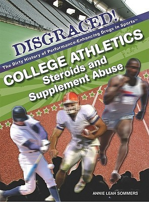 College Athletics: Steroids and Supplement Abuse Annie Sommers