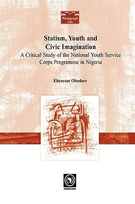 Statism, Youth and Civic Imagination. a Critical Study of the National Youth Service Corps Programme in Nigeria  by  Ebenezer Obadare