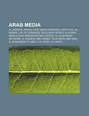 Arab Media: Al Jazeera, Middle East Media Research Institute, Al-Manar, List of Lebanese Television Series, Alhurra Books LLC