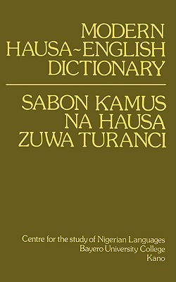 Modern Hausa-English Dictionary / Sabon ƙamus na Hausa zuwa Turanci  by  Paul Newman