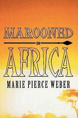 Marooned in Africa  by  Marie Pierce Weber