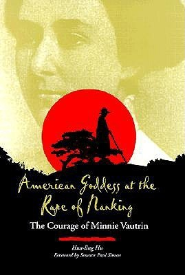 American Goddess at the Rape of Nanking: The Courage of Minnie Vautrin  by  Hua-Ling Hu