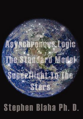 From Asynchronous Logic to the Standard Model to Superflight to the Stars  by  Stephen Blaha