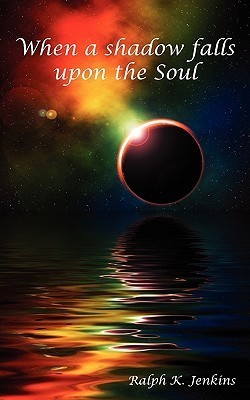 When a Shadow Falls Upon the Soul  by  Ralph K. Jenkins