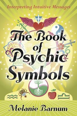 The Book of Psychic Symbols: Interpreting Intuitive Messages  by  Melanie Barnum