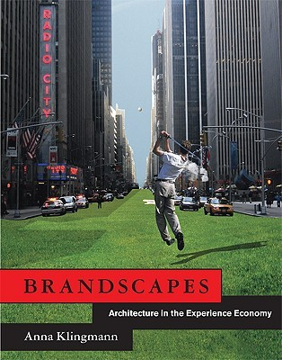 Brandscapes: Architecture in the Experience Economy Anna Klingmann