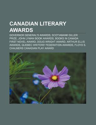 Canadian Literary Awards: Governor Generals Awards, Scotiabank Giller Prize, John Lyman Book Awards, Books in Canada First Novel Award  by  NOT A BOOK