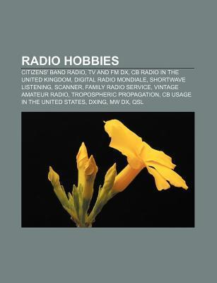 Radio Hobbies: Citizens Band Radio, TV and FM DX, CB Radio in the United Kingdom, Digital Radio Mondiale, Shortwave Listening, Scann Source Wikipedia